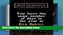 F.R.E.E [D.O.W.N.L.O.A.D] 2019 Planner: You Have The Same Number Of Days In The Year As Ryo