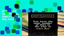 [P.D.F] 2019 Planner: You Have The Same Number Of Days In The Year As Astro Boy: Astro Boy 2019
