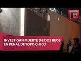 Mueren dos reos en el penal de Topo Chico