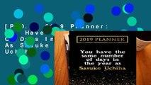 [P.D.F] 2019 Planner: You Have The Same Number Of Days In The Year As Sasuke Uchiha: Sasuke Uchiha