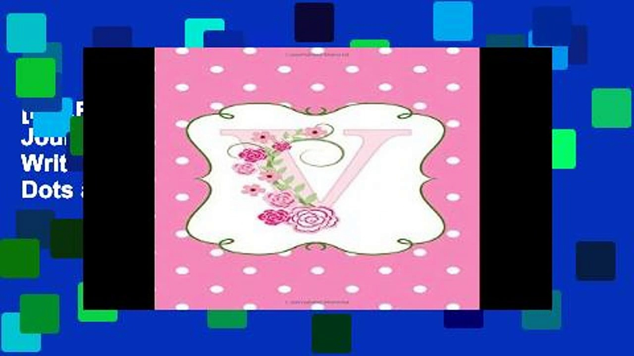 [P.D.F] V: Dot Grid Monogram Journal for Drawing and Writing in Pretty Pink Polka Dots and Flowers