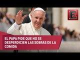 Papa Francisco exhorta a donar las sobras de comida