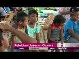 Reinician clases en Oaxaca pero demuelen escuelas afectadas | Noticias con Yuriria Sierra