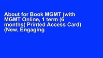About for Book MGMT (with MGMT Online, 1 term (6 months) Printed Access Card) (New, Engaging