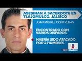 Asesinan a sacerdote de Jalisco | Noticias con Ciro Gómez Leyva