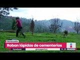 Ladrones roban hasta las lápidas de cementerios | Noticias con Yuriria Sierra
