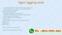CUCI GUDANG !!, WA 0852-9505-4661, Legging Anak Branded Grosir