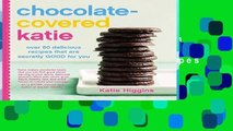 D.O.W.N.L.O.A.D [P.D.F] Chocolate-Covered Katie: Over 80 Delicious Recipes That Are Secretly Good