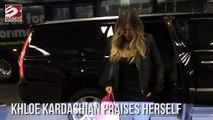Khloe Kardashian praise herself