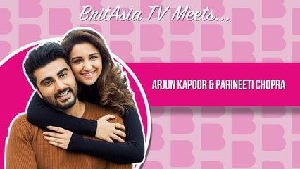 BritAsia TV Meets | Interview with Arjun Kapoor and Parineeti Chopra