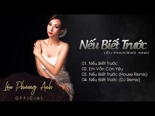 Album Nếu Biết Trước - Lều Phương Anh - Nhạc Remix Cực Chất 2018