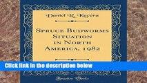 F.r.e.e d.o.w.n.l.o.a.d Spruce Budworms Situation in North America, 1982 (Classic Reprint)