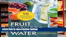 Popular Fruit Infused Water: 98 Delicious Recipes for Your Fruit Infuser Water Pitcher