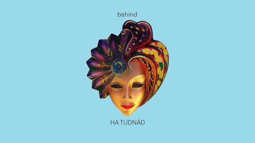 behind - Ha Tudnád
