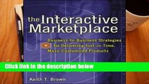 [P.D.F] The Interactive Marketplace: Prepare Your Company to Profit in the Interactive Revolution