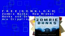 F.R.E.E [D.O.W.N.L.O.A.D] Zombie Banks: How Broken Banks and Debtor Nations Are Crippling the