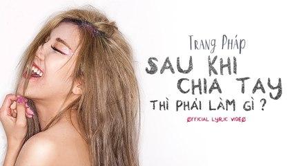 Sau Khi Chia Tay Thì Phải Làm Gì - Trang Pháp ft Dj Xillix - Official Lyrics Video