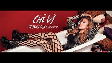 Chỉ Là - Trang Pháp ft. Dj Xillix - Official Music Video