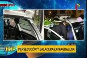 Magdalena: Violenta persecución y balacera ocurrió esta madrugada