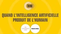 Think - Quand l'intelligence artificielle produit de l'humain
