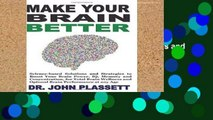 F.R.E.E [D.O.W.N.L.O.A.D] MAKE YOUR  BRAIN BETTER: Science-based Solutions and Strategies to Boost