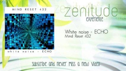 Mind Reset 432 - White noise - ECHO