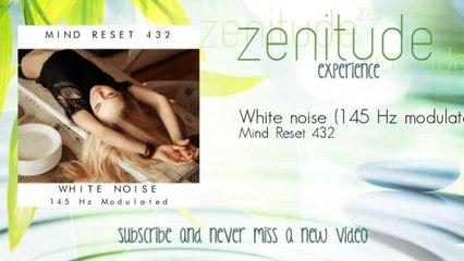 Mind Reset 432 - White noise - 145 Hz modulated