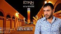 ETKİN - URFA SUSKUN