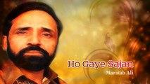 Maratab Ali - Ho Gaye Sajan - Pakistani Old Hit Songs