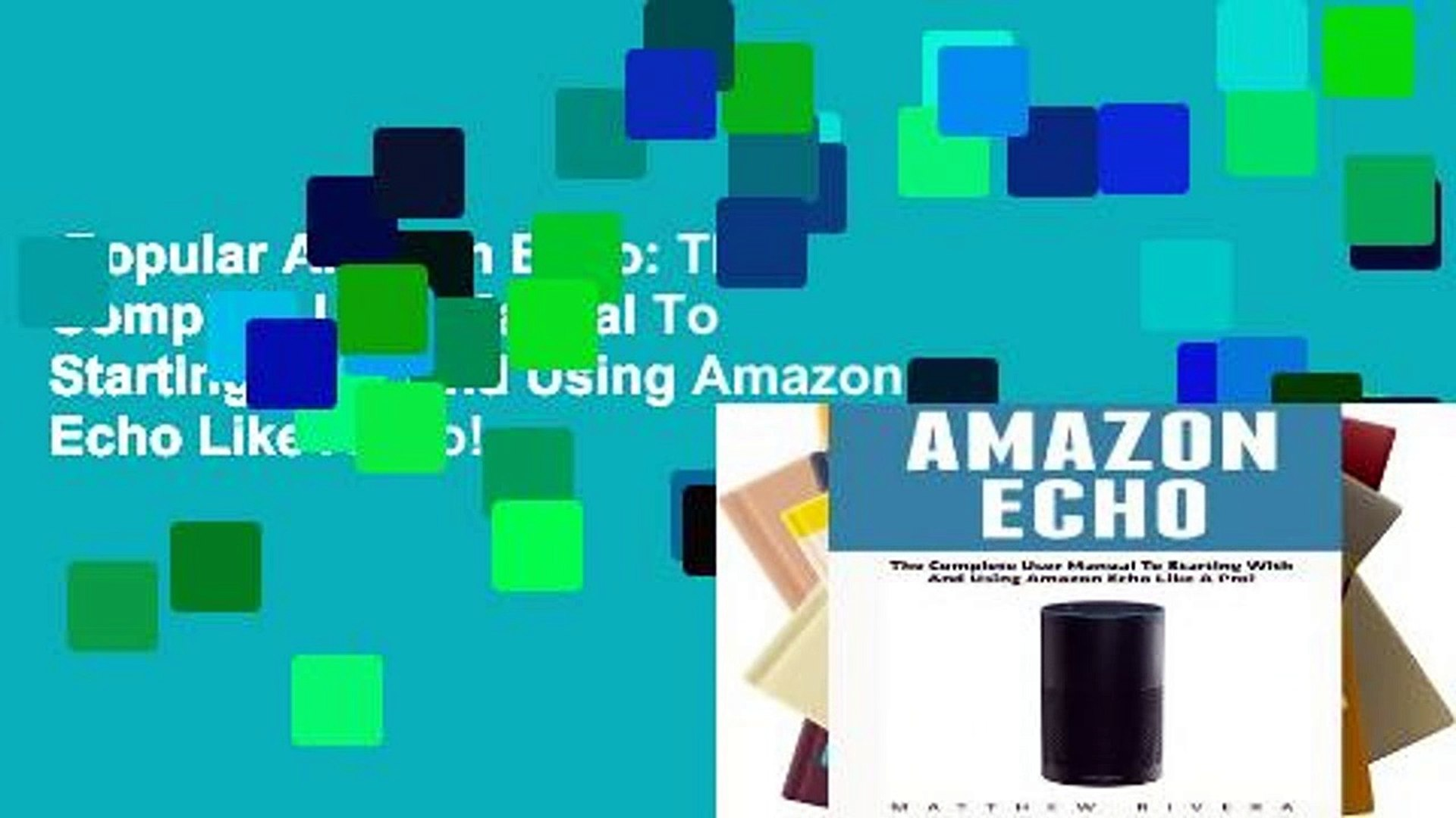 Popular Amazon Echo: The Complete User Manual To Starting With And Using Amazon Echo Like A Pro!