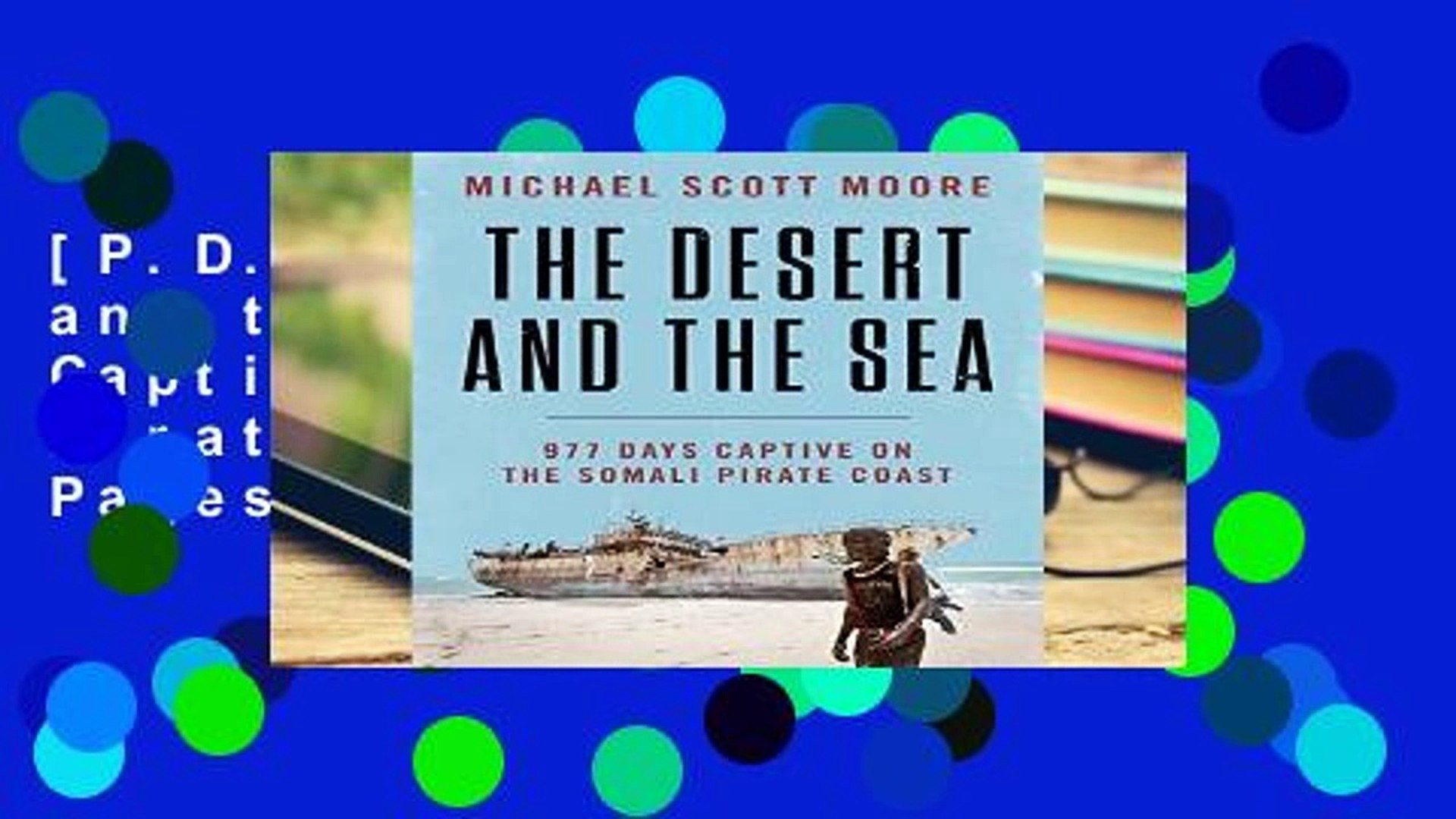 [P.D.F] The Desert and the Sea: 977 Days Captive on the Somali Pirate Coast *Full Pages*