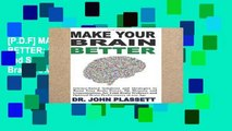 [P.D.F] MAKE YOUR  BRAIN BETTER: Science-based Solutions and Strategies to Boost Your Brain Power,