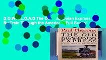 D.O.W.N.L.O.A.D The Old Patagonian Express: By Train Through the Americas *Full Books*
