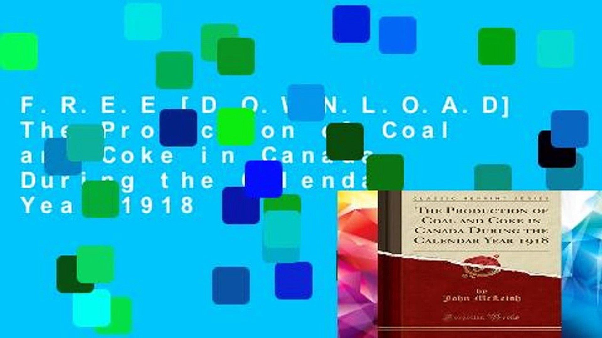 F.R.E.E [D.O.W.N.L.O.A.D] The Production of Coal and Coke in Canada During the Calendar Year 1918