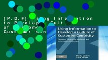 [P.D.F] Using Information to Develop a Culture of Customer Centricity: Customer Centricity,