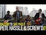 PETE HASSLE & SCREW'D - DOWN ON MY KNEES (BalconyTV)