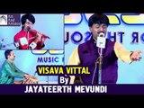 Abhang   Visava Vittal By Jayateerth Mevundi   Devotional Music   Idea Jalsa   Art And Artistes