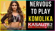 Hina Khan Is NERVOUS About Playing KOMOLIKA In Kasautii Zindagii Kay 2