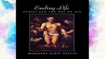 F.R.E.E [D.O.W.N.L.O.A.D] Ending Life: Ethics and the Way We Die [E.P.U.B]
