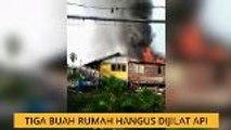 Tiga buah rumah hangus dijilat api