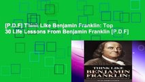 [P.D.F] Think Like Benjamin Franklin: Top 30 Life Lessons From Benjamin Franklin [P.D.F]