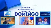 Chamada Tripla Domingo no SBT (26/08/2018) - Domingo Legal, Eliana e Programa Silvio Santos