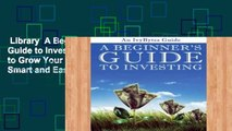 Library  A Beginner s Guide to Investing: How to Grow Your Money the Smart and Easy Way