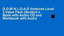 D.O.W.N.L.O.A.D Ventures Level 3 Value Pack (Student s Book with Audio CD and Workbook with Audio