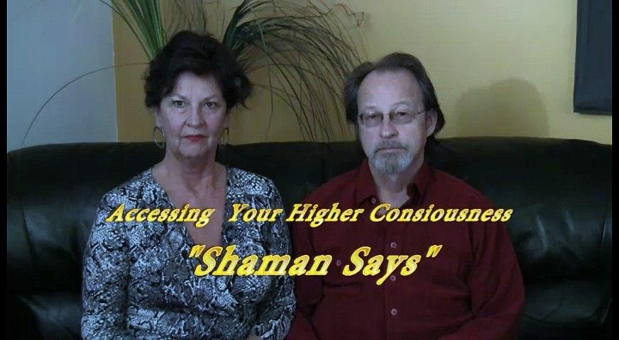 Shaman Says: Accessing Higher Consciousness