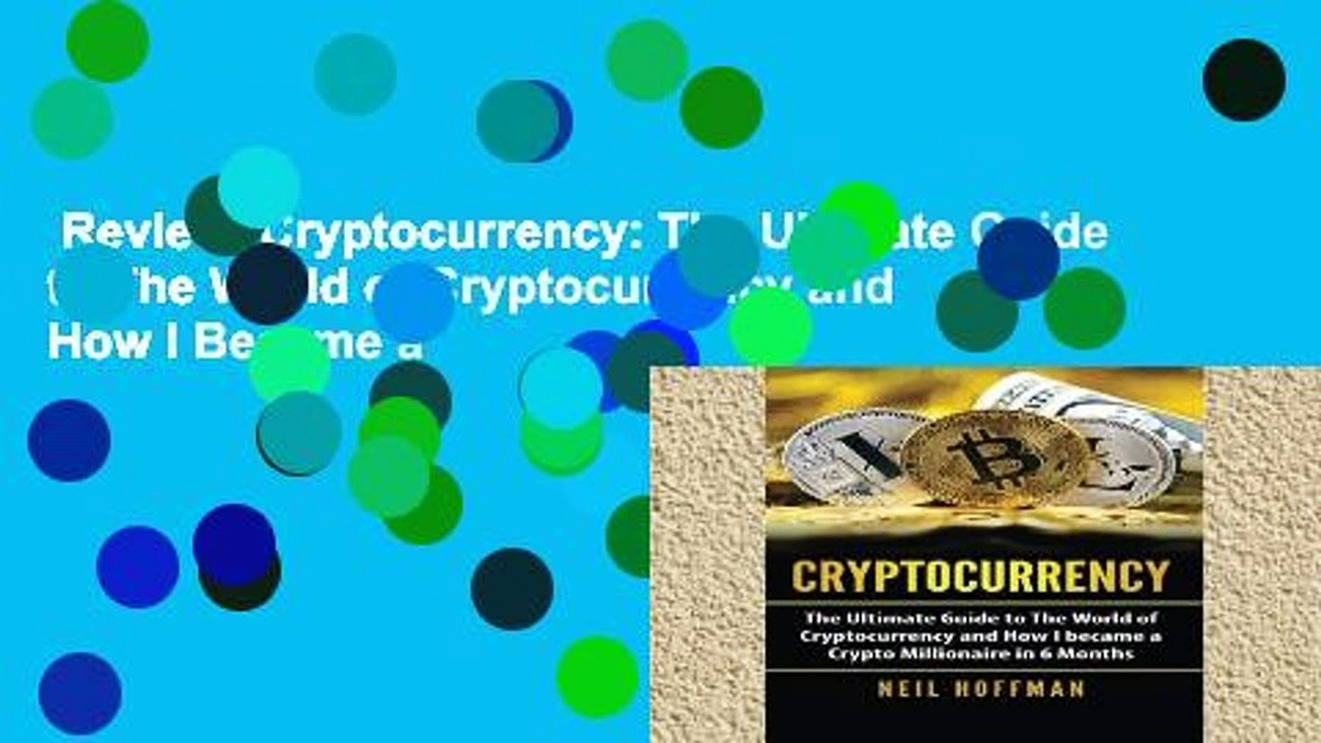 Review  Cryptocurrency: The Ultimate Guide to The World of Cryptocurrency and How I Became a