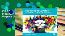 F.R.E.E [D.O.W.N.L.O.A.D] Youth Development in Identity Societies: Paradoxes of Purpose [P.D.F]