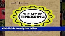 Popular The Art of Tinkering: Meet 150 Makers Working at the Intersection of Art, Science