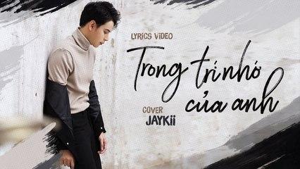 JayKii - TRONG TRÍ NHỚ CỦA ANH (Cover) - Official Lyrics Video