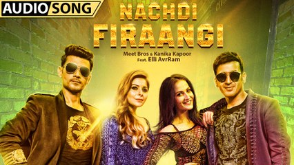 Nachdi Firaangi  Audio Song  Meet Bros, Kanika Kapoor  Latest Hindi Songs 2018  MB Music